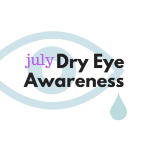 July is Dry Eye Awareness Month